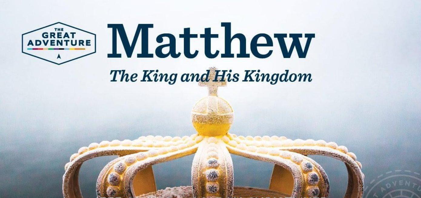 Matthew – The King and His Kingdom – Adult Bible Study starts Jan. 28